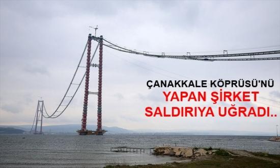 Çanakkale Köprüsü'nü Yapan Şirkete Saldırı..